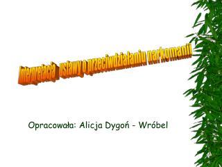 Opracowała: Alicja Dygoń - Wróbel