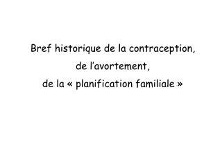 Bref historique de la contraception,  de l'avortement,  de la « planification familiale »