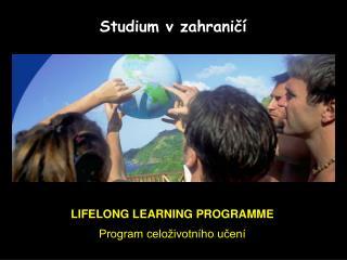 LIFELONG LEARNING PROGRAMME Program celoživotního učení