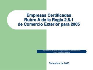 Empresas Certificadas Rubro A de la Regla 2.8.1  de Comercio Exterior para 2005