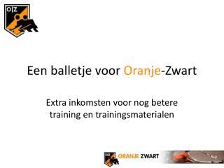 Een balletje voor  Oranje -Zwart