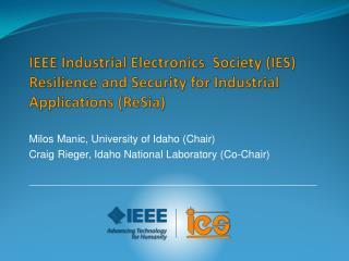 Milos Manic, University of  Idaho (Chair) Craig  Rieger, Idaho National  Laboratory  (Co-Chair )