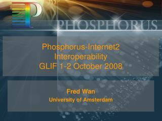 Phosphorus-Internet2 Interoperability GLIF 1-2 October 2008