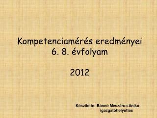 Kompetenciamérés eredményei 6. 8. évfolyam 2012