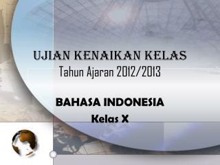 UJIAN KENAIKAN KELAS Tahun A jaran  2012/2013