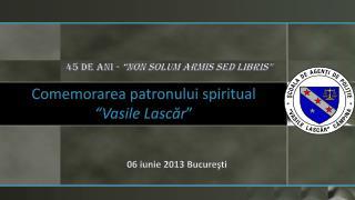 """Comemorarea patronului spiritual  """" Vasile Lasc ăr """""""