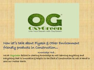 Now let ' s talk about  Flyash & Other Environment friendly products in  Construction …