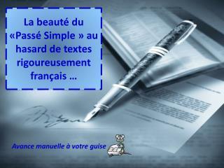 La beauté du «Passé Simple» au hasard de textes rigoureusement français …