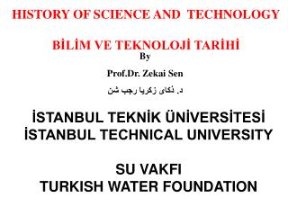 HISTORY OF SCIENCE AND   TECHNOLOGY BİLİM VE TEKNOLOJİ TARİHİ