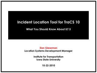 Incident Location Tool for TraCS 10 What You Should Know About ILT 5