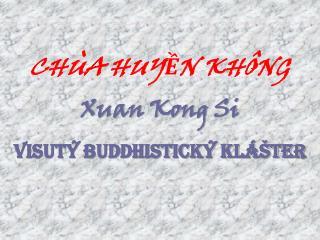CHÙA HUYỀN KHÔNG Xuan Kong Si Visutý buddhistický klášter