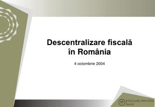Descentralizare fiscală în România 4 octombrie 2004
