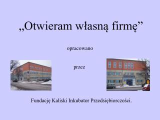 Fundację Kaliski Inkubator Przedsiębiorczości.