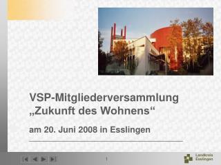 """VSP-Mitgliederversammlung """"Zukunft des Wohnens"""" am 20. Juni 2008 in Esslingen"""