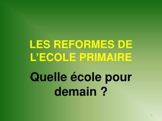 LES REFORMES DE L'ECOLE PRIMAIRE