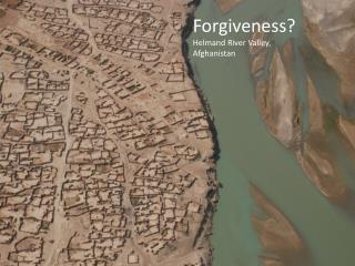 Forgiveness? Helmand River Valley, Afghanistan