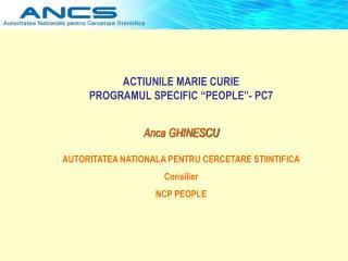 "ACTIUNILE MARIE CURIE  PROGRAMUL SPECIFIC ""PEOPLE""- PC7 Anca GHINESCU"