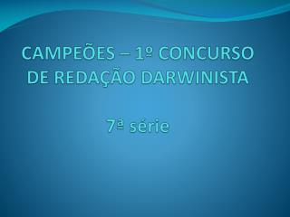 CAMPEÕES – 1º CONCURSO DE REDAÇÃO DARWINISTA 7ª série