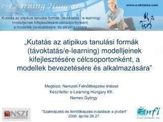 Life Long Learning Atipikus tanulás/tanítás Távoktatás E-learning Blended learning