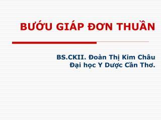 BƯỚU GIÁP ĐƠN THUẦN BS.CKII. Đoàn Thị Kim Châu Đại học Y Dược Cần Thơ.
