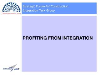 Strategic Forum for Construction  Integration Task Group