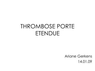 THROMBOSE PORTE ETENDUE