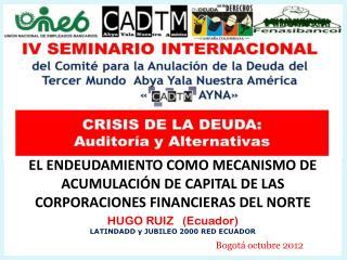 HUGO  RUIZ   (Ecuador) LATINDADD y JUBILEO 2000 RED ECUADOR Bogotá octubre 2012