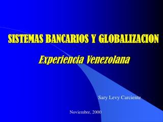 SISTEMAS BANCARIOS Y GLOBALIZACION Experiencia Venezolana