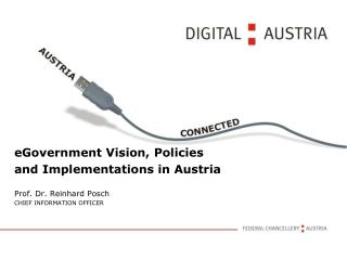 eGovernment Vision, Policies and Implementations in Austria Prof. Dr. Reinhard Posch