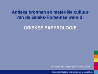 Antieke bronnen en materi ë le  cultuur van de Grieks-Romeinse wereld: GRIEKSE PAPYROLOGIE