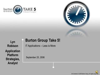 Burton Group Take 5! IT Applications � Less is More
