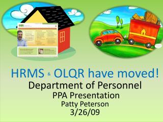HRMS  &  OLQR have moved! Department of Personnel  PPA Presentation  Patty Peterson 3/26/09