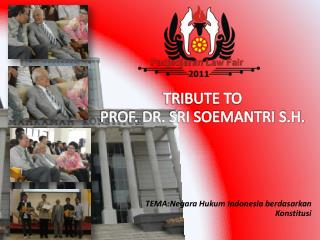 TRIBUTE TO PROF. DR. SRI SOEMANTRI S.H.