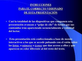 INTRUCCIONES  PARA EL CORRECTO VISIONADO  DE ESTA PRESENTACIÓN