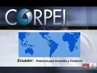 Ecuador:    Potencial para Inversión y Comercio
