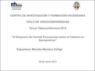 CENTRO DE INVESTIGACIÓN Y FORMACIÓN HACENDARIA  CICLO DE VIDEOCONFERENCIAS