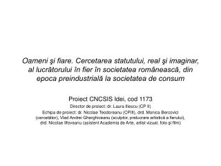 Proiect CNCSIS Idei, cod 1173 Director de proiect:  dr.  Laura Iliescu (CP II)