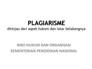 PLAGIARISME ditinjau dari aspek hukum dan latar belakangnya