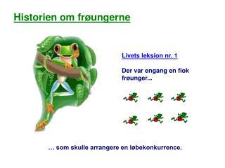 Livets leksion nr. 1 Der var engang en flok frøunger...