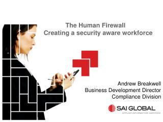 The Human Firewall	 Creating a security aware workforce