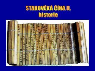 STAROVĚKÁ ČÍNA II. historie