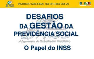 DESAFIOS  DA  GESTÃO  DA  PREVIDÊNCIA SOCIAL