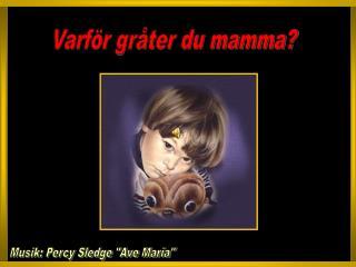 Varför gråter du mamma?