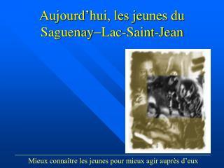 Aujourd'hui, les jeunes du Saguenay - Lac-Saint-Jean