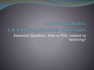 Unit #3: Quadratics 5-4: Factoring Quadratic Expressions