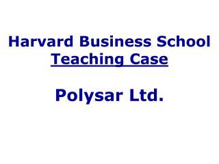 Harvard Business School Teaching Case  Polysar Ltd.