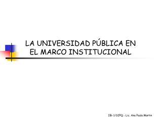LA UNIVERSIDAD PÚBLICA EN EL MARCO INSTITUCIONAL