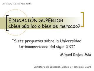 EDUCACIÓN SUPERIOR ¿bien público o bien de mercado?