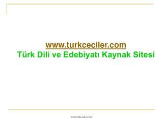 turkceciler Türk Dili ve Edebiyatı Kaynak Sitesi