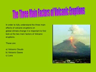 In order to fully understand the three main effects of volcanic eruptions on
